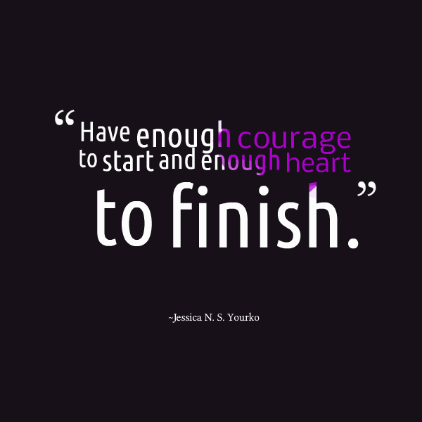 27922-have-enough-courage-to-start-and-enough-heart-to-finish