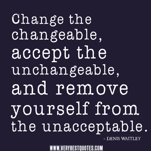 good-quotes-Change-the-changeable-accept-the-unchangeable-and-remove-yourself-from-the-unacceptable.