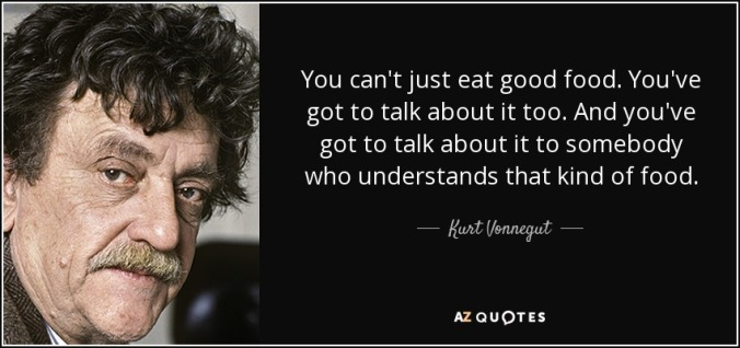 quote-you-can-t-just-eat-good-food-you-ve-got-to-talk-about-it-too-and-you-ve-got-to-talk-kurt-vonnegut-34-37-87