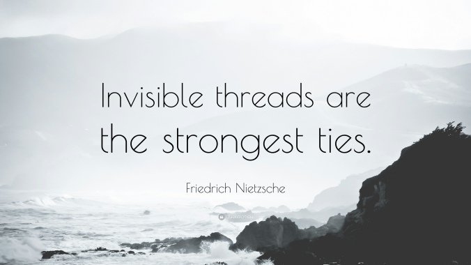 358888-Friedrich-Nietzsche-Quote-Invisible-threads-are-the-strongest-ties