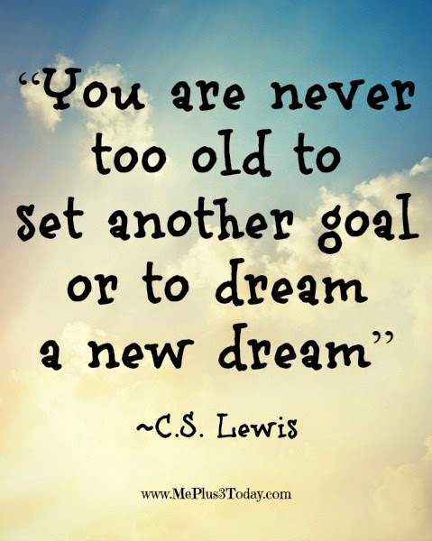 c-s-2blewis-2bquote-2b-2byou-2bare-2bnever-2btoo-2bold-2bto-2bset-2banother-2bgoal-2bor-2bto-2bdream-2ba-2bnew-2bdream
