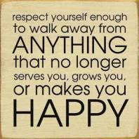 life-quotes-respect-yourself-enough-to-walk-away-from-anything-that-no-longer-serves-you-grows-you-or-makes-you-happy