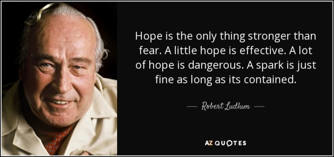 quote-hope-is-the-only-thing-stronger-than-fear-a-little-hope-is-effective-a-lot-of-hope-is-robert-ludlum-102-25-22